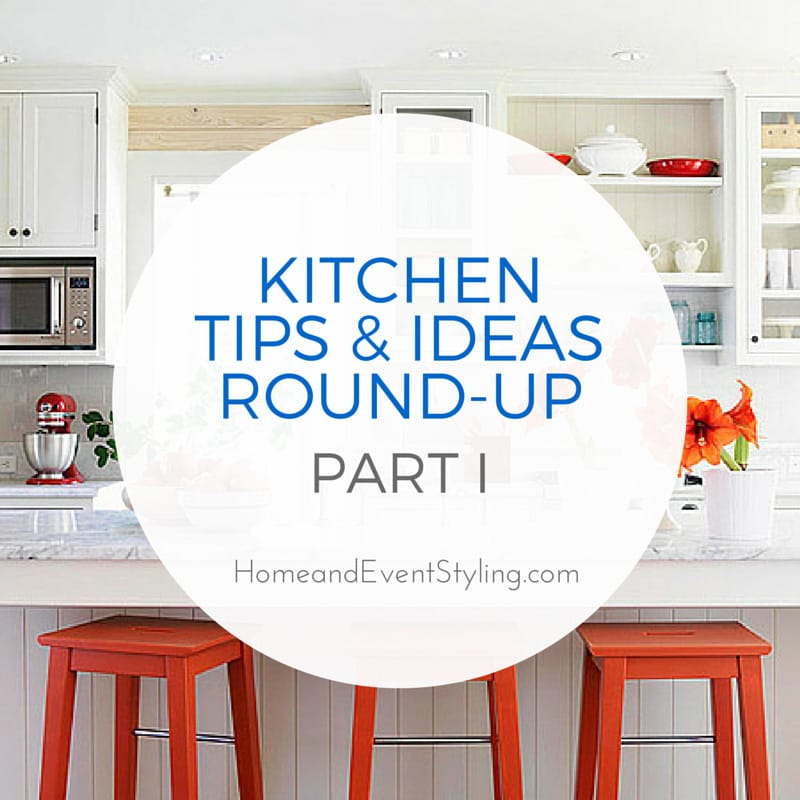 Kitchen Tips & Ideas Round-Up: Part I | HomeandEventStyling.com